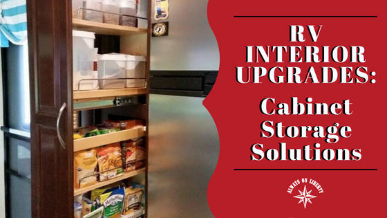 Rv Interior Upgrades Cabinet Storage Solutions Always On Liberty